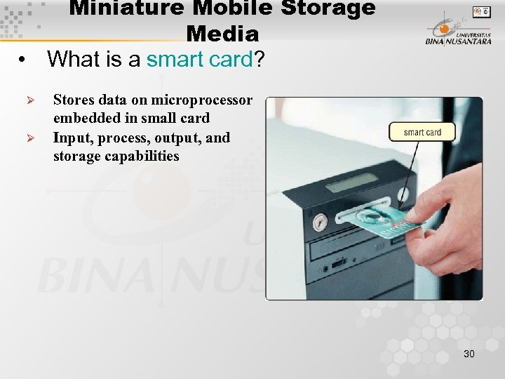 Miniature Mobile Storage Media • What is a smart card? Ø Ø Stores data