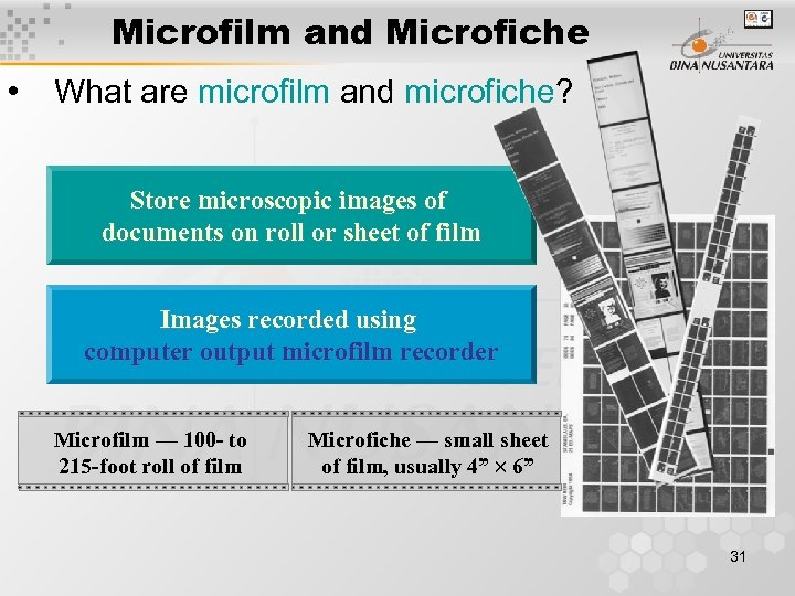 Microfilm and Microfiche • What are microfilm and microfiche? Store microscopic images of documents