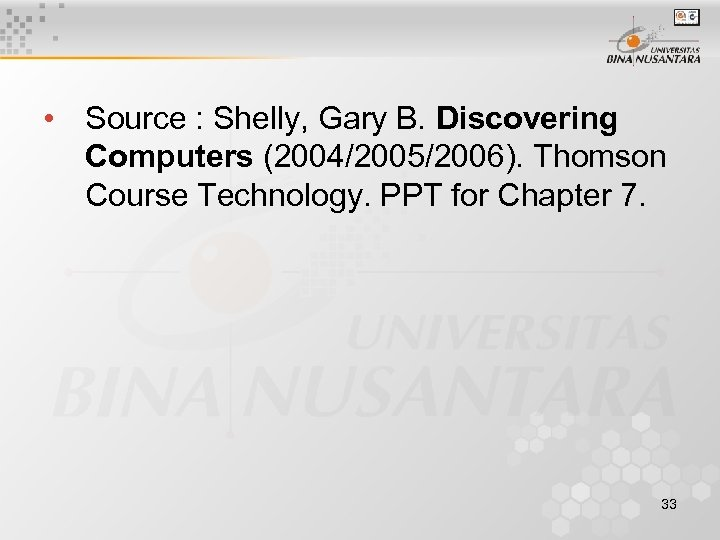 • Source : Shelly, Gary B. Discovering Computers (2004/2005/2006). Thomson Course Technology. PPT