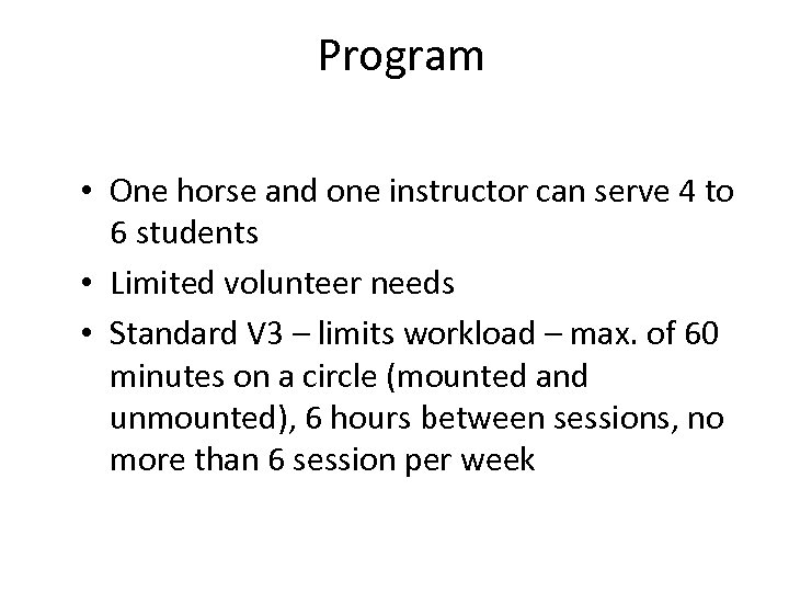 Program • One horse and one instructor can serve 4 to 6 students •