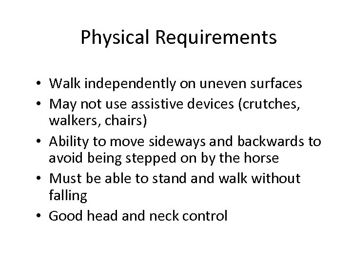 Physical Requirements • Walk independently on uneven surfaces • May not use assistive devices