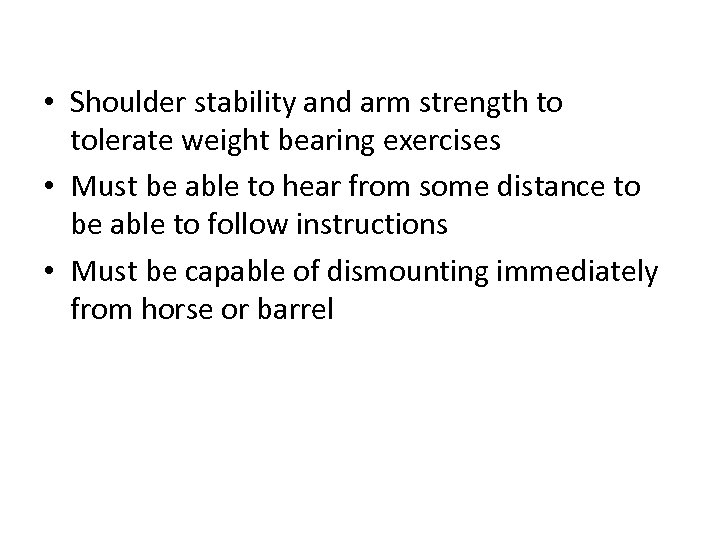 • Shoulder stability and arm strength to tolerate weight bearing exercises • Must
