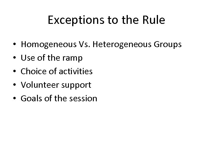 Exceptions to the Rule • • • Homogeneous Vs. Heterogeneous Groups Use of the