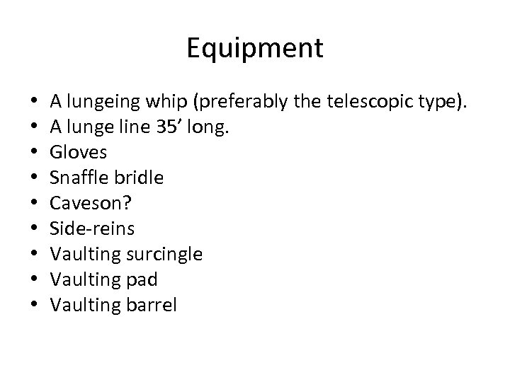 Equipment • • • A lungeing whip (preferably the telescopic type). A lunge line