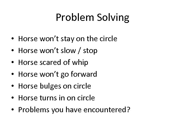 Problem Solving • • Horse won't stay on the circle Horse won't slow /