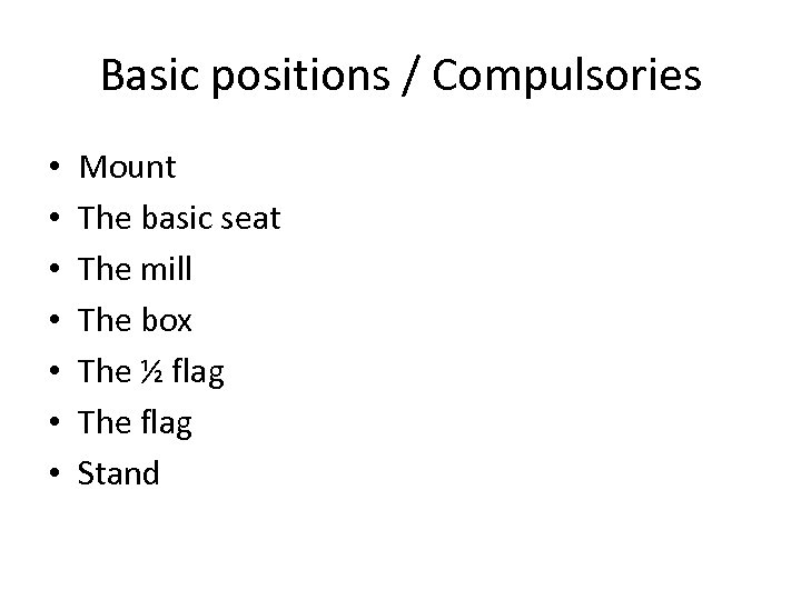 Basic positions / Compulsories • • Mount The basic seat The mill The box