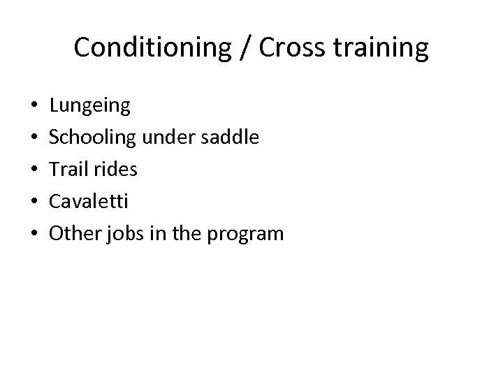 Conditioning / Cross training • • • Lungeing Schooling under saddle Trail rides Cavaletti