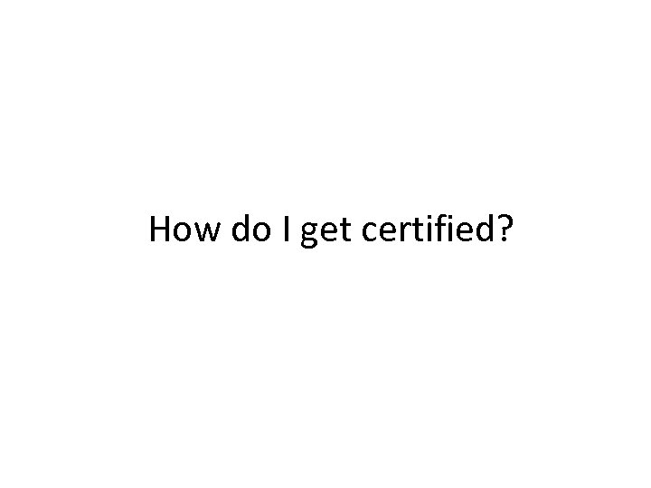 How do I get certified?