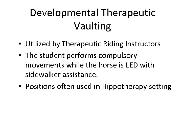 Developmental Therapeutic Vaulting • Utilized by Therapeutic Riding Instructors • The student performs compulsory