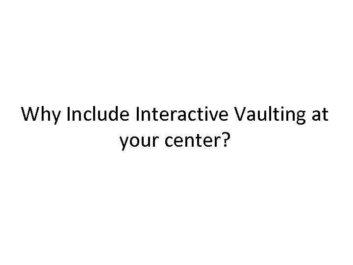 Why Include Interactive Vaulting at your center?