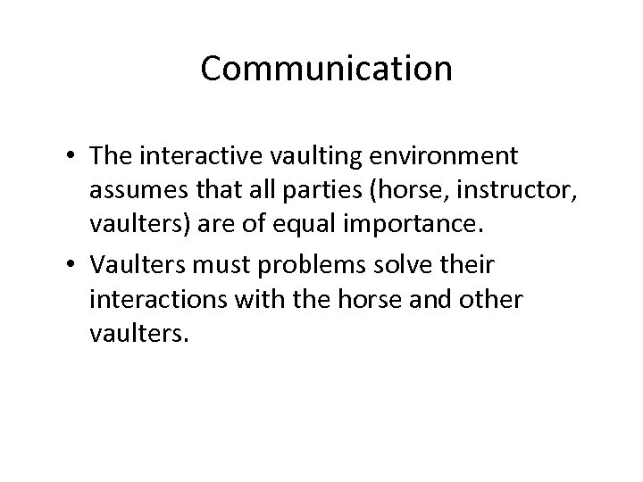 Communication • The interactive vaulting environment assumes that all parties (horse, instructor, vaulters) are
