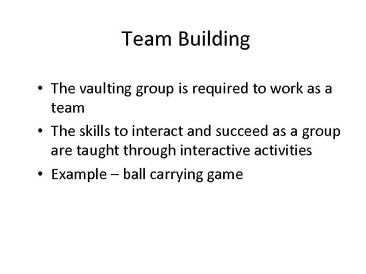 Team Building • The vaulting group is required to work as a team •