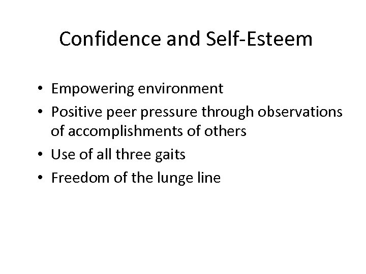 Confidence and Self-Esteem • Empowering environment • Positive peer pressure through observations of accomplishments