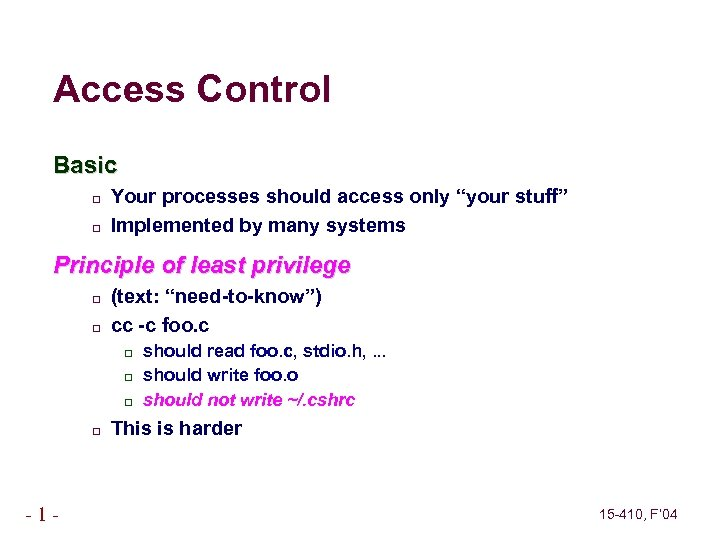 """Access Control Basic Your processes should access only """"your stuff"""" Implemented by many systems"""