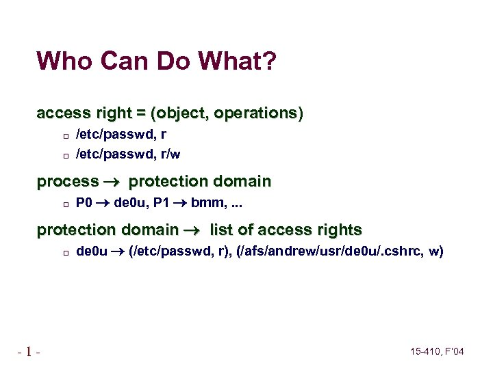 Who Can Do What? access right = (object, operations) /etc/passwd, r/w process protection domain