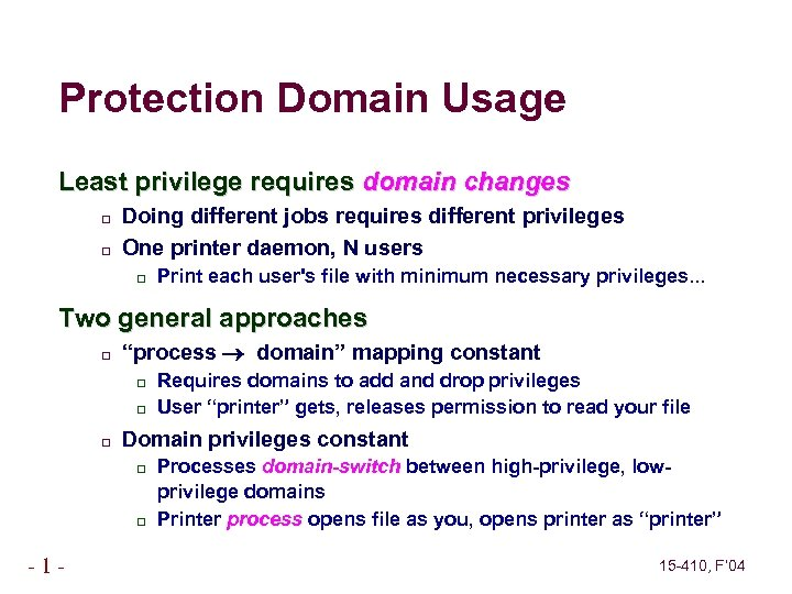 Protection Domain Usage Least privilege requires domain changes Doing different jobs requires different privileges