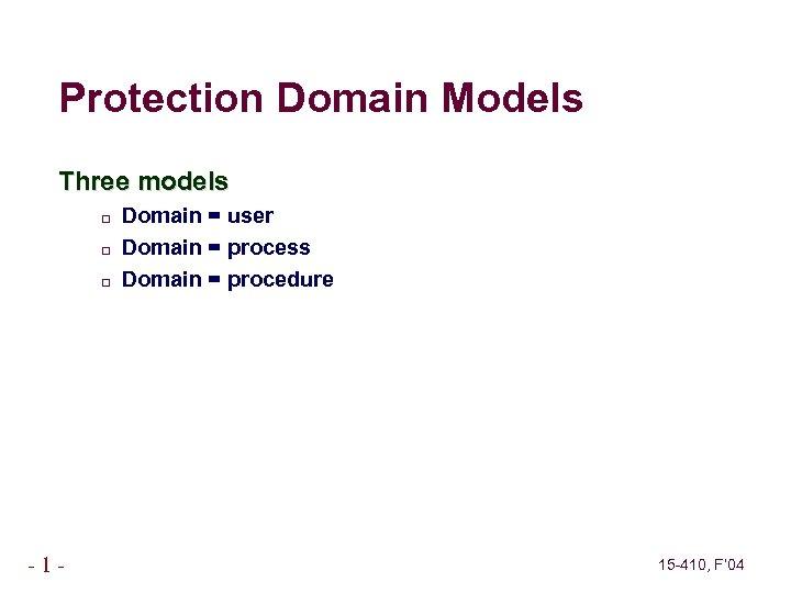 Protection Domain Models Three models -1 - Domain = user Domain = process Domain