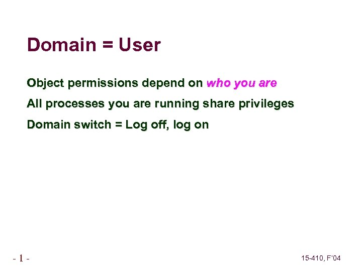 Domain = User Object permissions depend on who you are All processes you are
