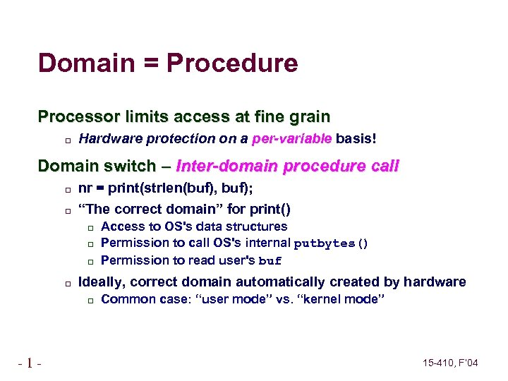 Domain = Procedure Processor limits access at fine grain Hardware protection on a per-variable