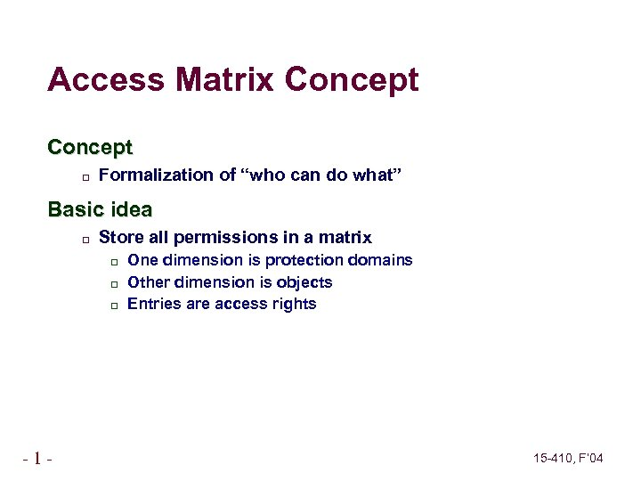 """Access Matrix Concept Formalization of """"who can do what"""" Basic idea Store all permissions"""