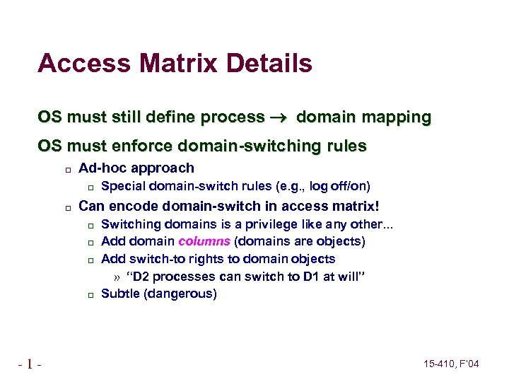 Access Matrix Details OS must still define process domain mapping OS must enforce domain-switching
