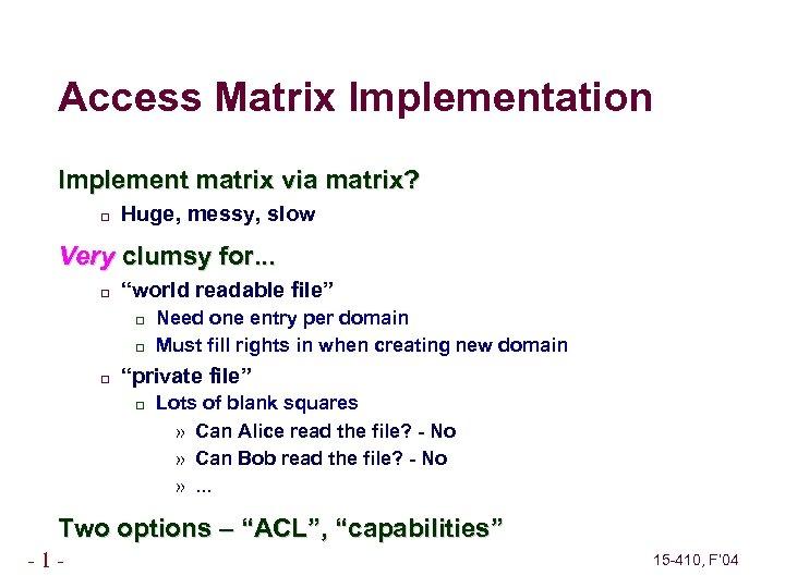 Access Matrix Implementation Implement matrix via matrix? Huge, messy, slow Very clumsy for. .