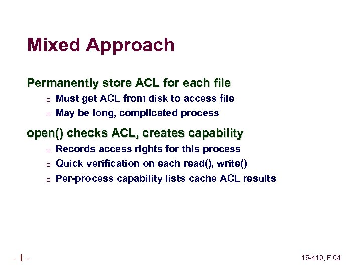 Mixed Approach Permanently store ACL for each file Must get ACL from disk to
