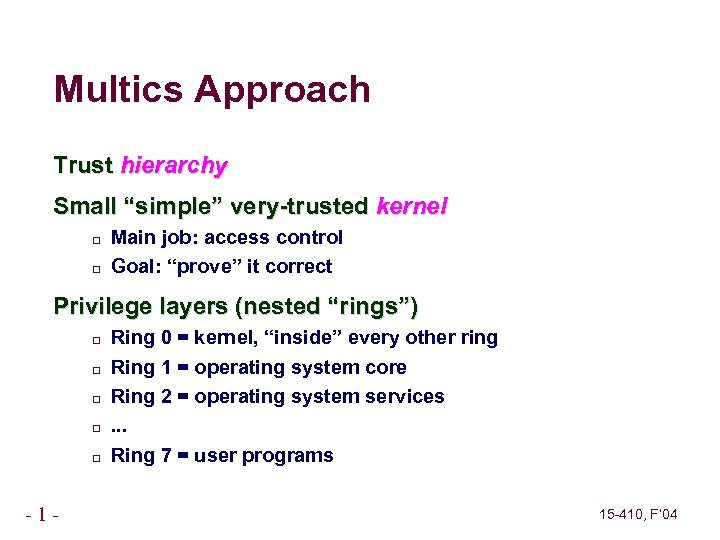 """Multics Approach Trust hierarchy Small """"simple"""" very-trusted kernel Main job: access control Goal: """"prove"""""""