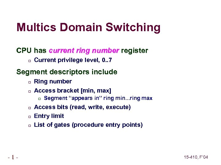 Multics Domain Switching CPU has current ring number register Current privilege level, 0. .