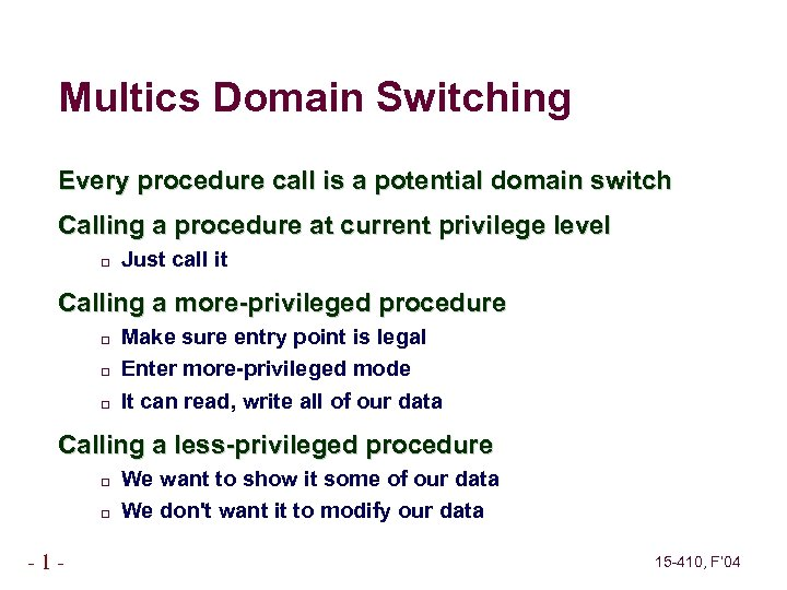 Multics Domain Switching Every procedure call is a potential domain switch Calling a procedure