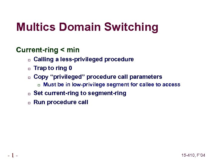 Multics Domain Switching Current-ring < min Calling a less-privileged procedure Trap to ring 0