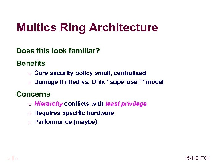 Multics Ring Architecture Does this look familiar? Benefits Core security policy small, centralized Damage