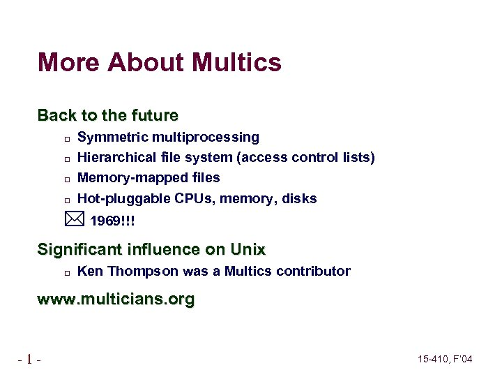 More About Multics Back to the future Symmetric multiprocessing Hierarchical file system (access control