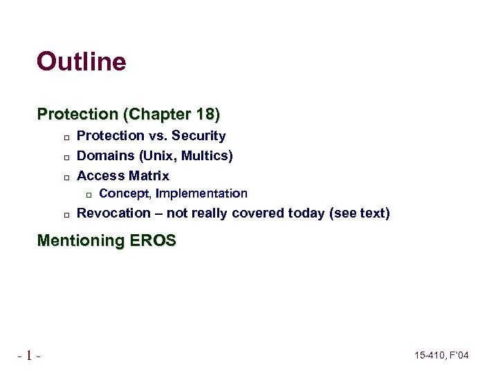 Outline Protection (Chapter 18) Protection vs. Security Domains (Unix, Multics) Access Matrix Concept, Implementation