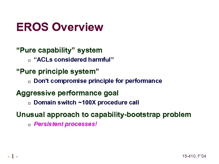 """EROS Overview """"Pure capability"""" system """"ACLs considered harmful"""" """"Pure principle system"""" Don't compromise principle"""