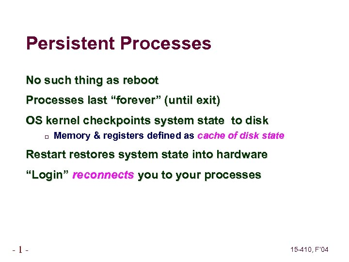 """Persistent Processes No such thing as reboot Processes last """"forever"""" (until exit) OS kernel"""