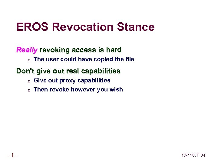 EROS Revocation Stance Really revoking access is hard The user could have copied the