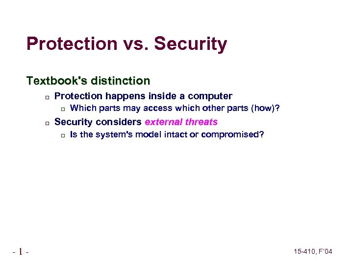 Protection vs. Security Textbook's distinction Protection happens inside a computer Security considers external threats