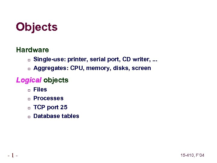 Objects Hardware Single-use: printer, serial port, CD writer, . . . Aggregates: CPU, memory,