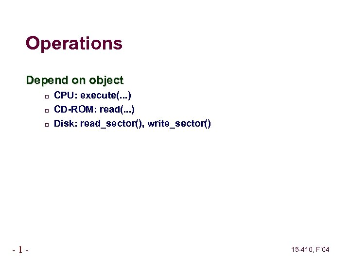 Operations Depend on object -1 - CPU: execute(. . . ) CD-ROM: read(. .