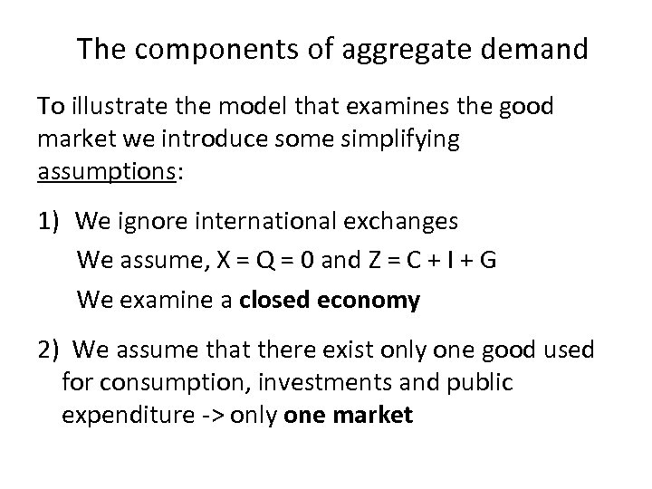 The components of aggregate demand To illustrate the model that examines the good market