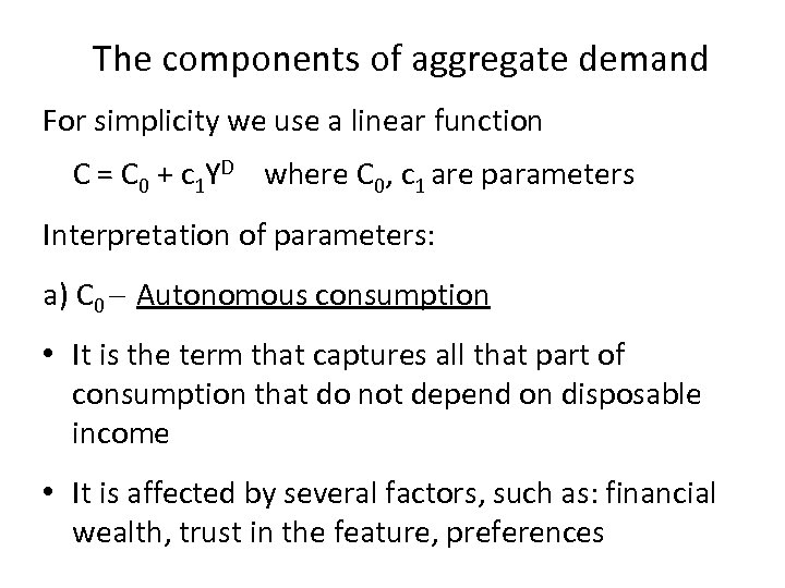 The components of aggregate demand For simplicity we use a linear function C =