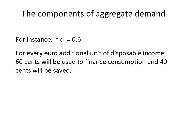 The components of aggregate demand For instance, if c 1 = 0, 6 For