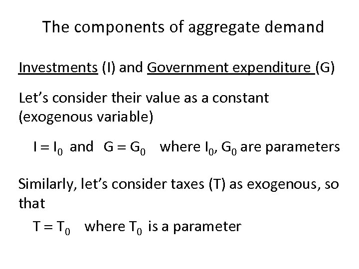 The components of aggregate demand Investments (I) and Government expenditure (G) Let's consider their