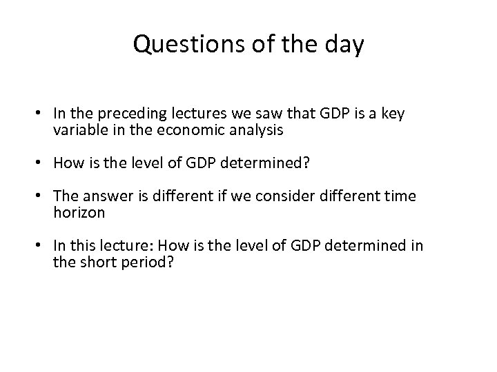 Questions of the day • In the preceding lectures we saw that GDP is