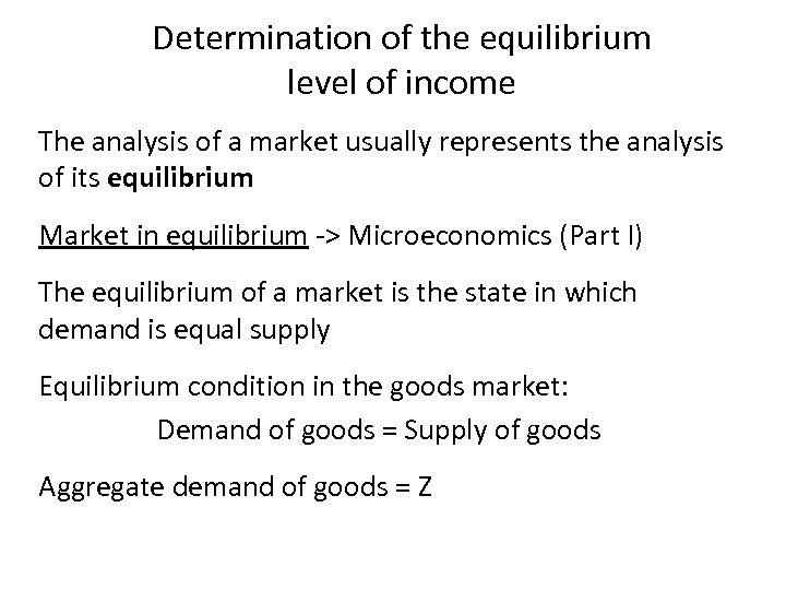 Determination of the equilibrium level of income The analysis of a market usually represents