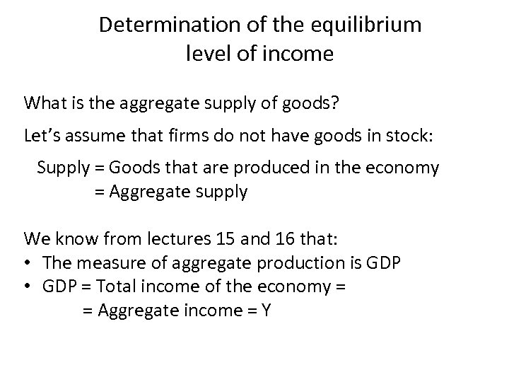 Determination of the equilibrium level of income What is the aggregate supply of goods?