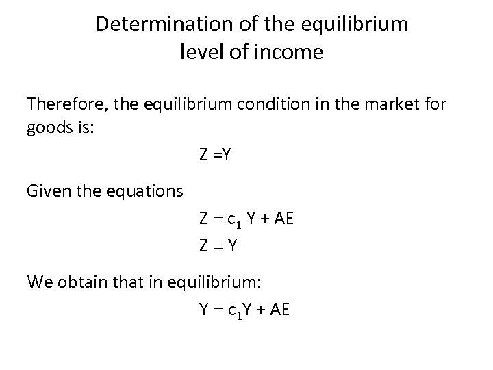 Determination of the equilibrium level of income Therefore, the equilibrium condition in the market