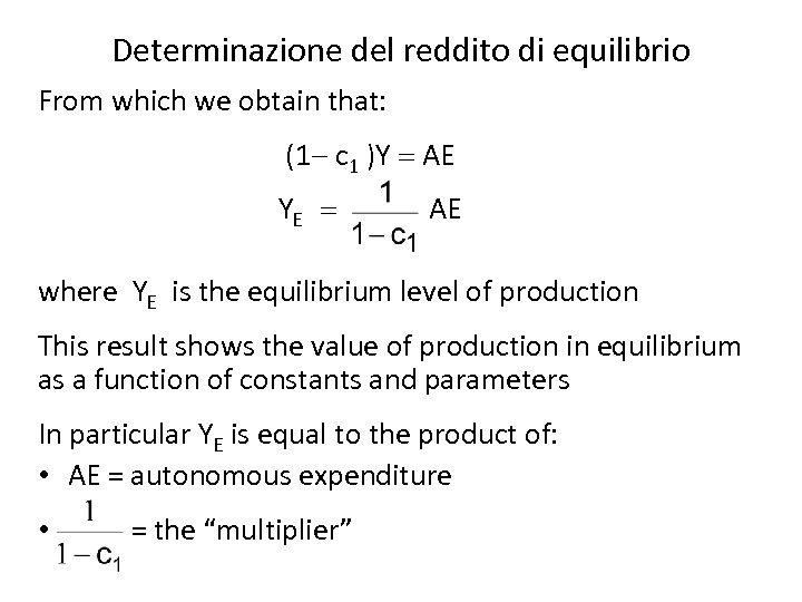 Determinazione del reddito di equilibrio From which we obtain that: (1 - c 1