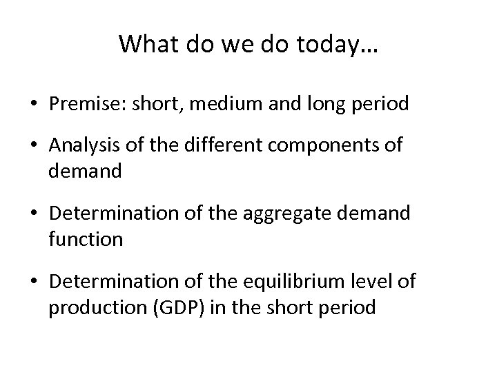 What do we do today… • Premise: short, medium and long period • Analysis